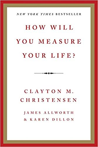 """Clayton Christensen's book """"How Will You Measure Your Life?"""""""